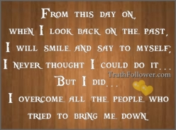 from-this-day-on-when-i-look-back-on-the-past-i-will-smile-and-say-to-myself-i-never-thought-i-could-do-it-but-i-did-i-overcome